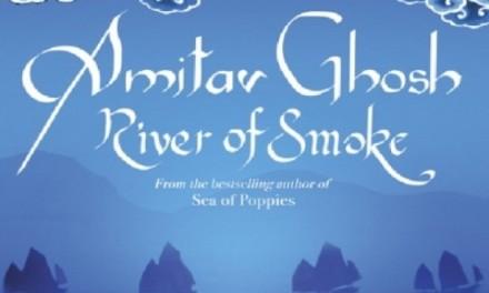 River of Smoke ~ Amitav Ghosh